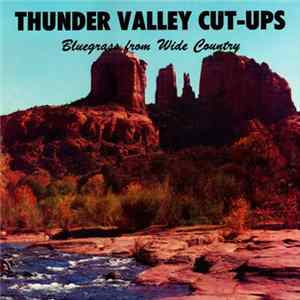 Thunder Valley Cut-Ups - Bluegrass Music From Wide Country Album